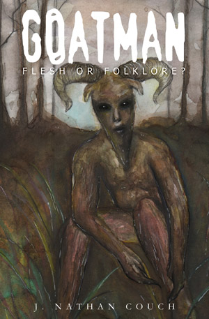 Goatman: Flesh or Folklore? by J. Nathan Couch