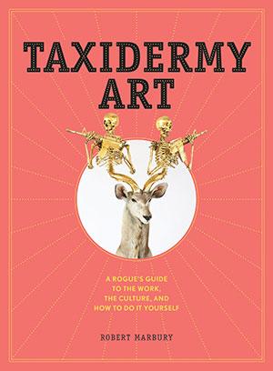 Taxidermy Art rogue guide by Robert Marbury