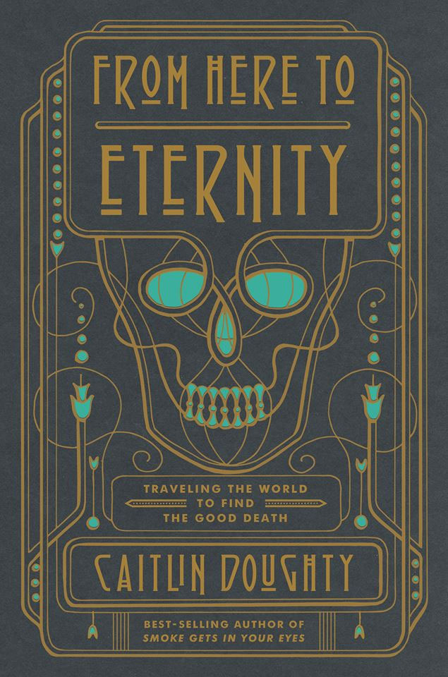From Here to Eternity by Caitlin Douhgty