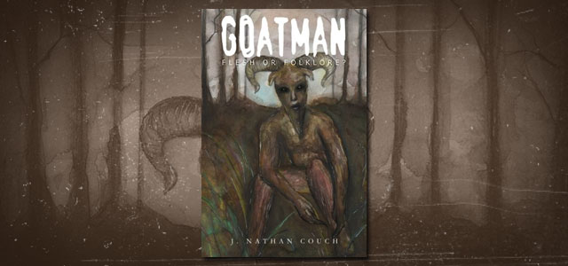Goatman Flesh or Folklore? by J. Nathan Couch
