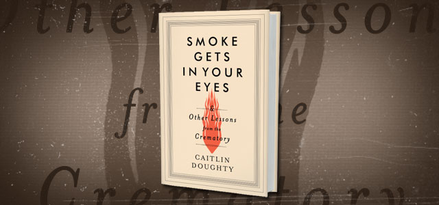 Smoke Gets in Your Eyes and Other Stories from the Crematory by Caitlin Doughty