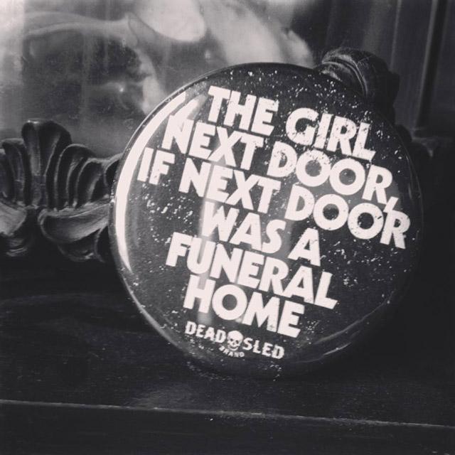 Girl next door if next door was a funeral home